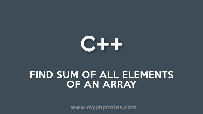 C ++ program to the find sum of all elements of an array image